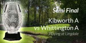Kibworth Vs Whittington Semi Final